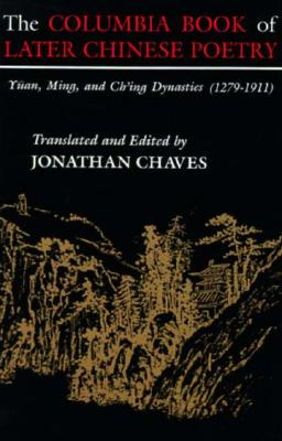 The Columbia Book of Later Chinese Poetry By Chaves, Jonathan